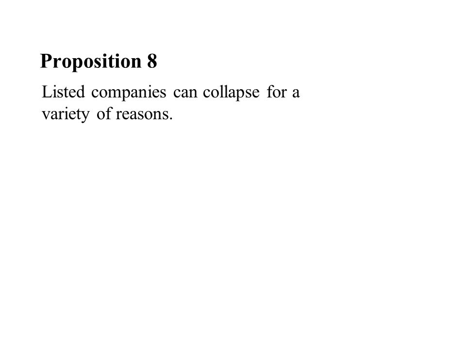 Proposition 8 Listed companies can collapse for a variety of reasons.
