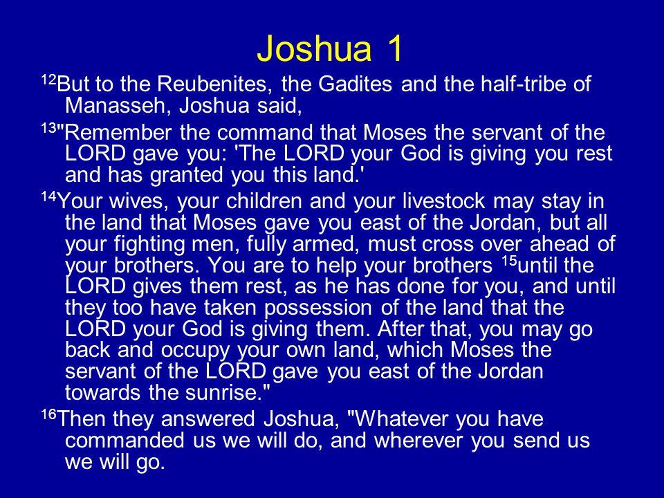 Joshua 1 12 But to the Reubenites, the Gadites and the half-tribe of Manasseh, Joshua said, 13