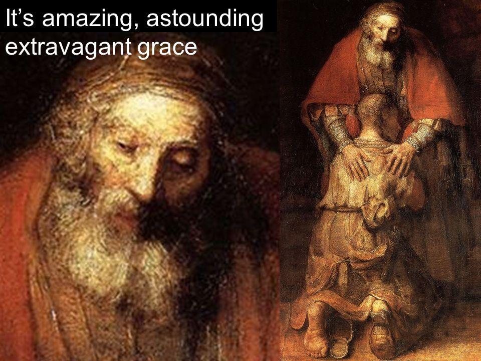 It's amazing, astounding extravagant grace