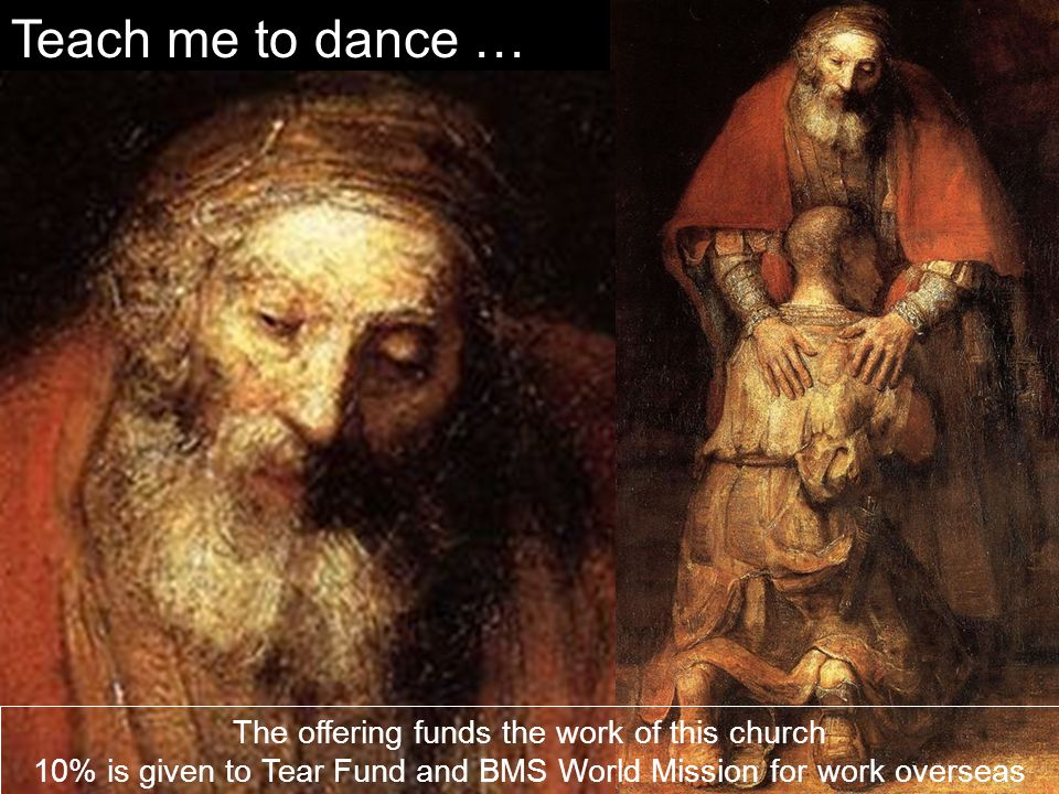 Teach me to dance … The offering funds the work of this church 10% is given to Tear Fund and BMS World Mission for work overseas