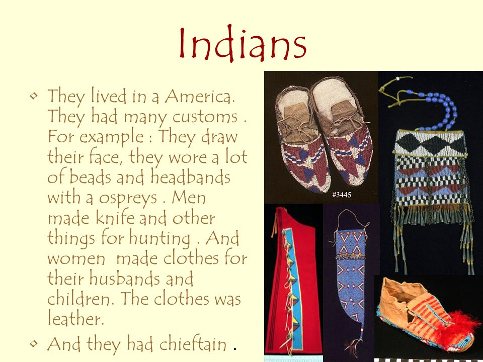 Indians They lived in a America. They had many customs.