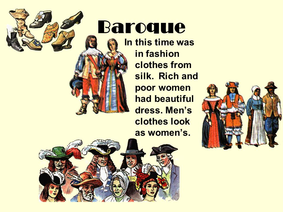 Baroque In this time was in fashion clothes from silk.