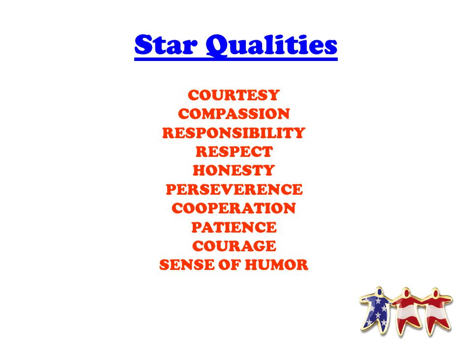 Star Qualities COURTESY COMPASSION RESPONSIBILITY RESPECT HONESTY PERSEVERENCE COOPERATION PATIENCE COURAGE SENSE OF HUMOR