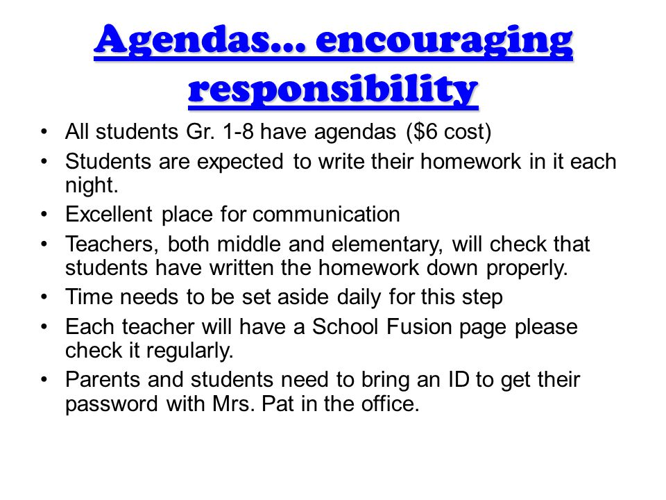 Agendas… encouraging responsibility All students Gr. 1-8 have agendas ($6 cost) Students are expected to write their homework in it each night. Excell