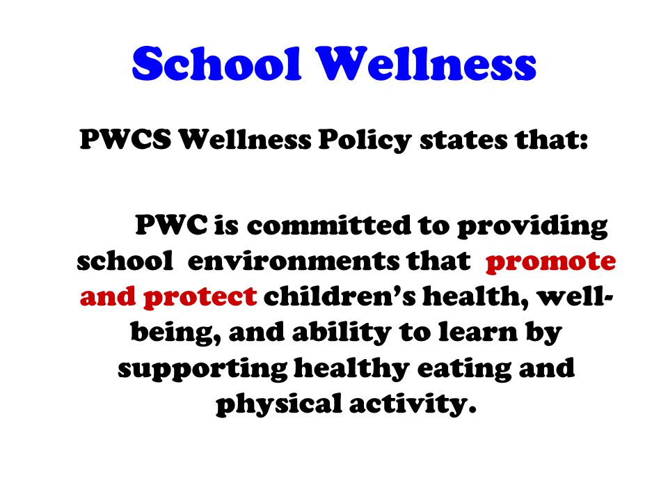 School Wellness PWCS Wellness Policy states that: PWC is committed to providing school environments that promote and protect children's health, well-