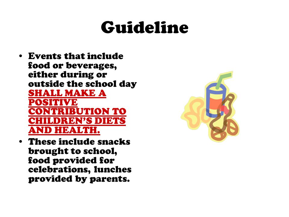 Guideline Events that include food or beverages, either during or outside the school day SHALL MAKE A POSITIVE CONTRIBUTION TO CHILDREN'S DIETS AND HE
