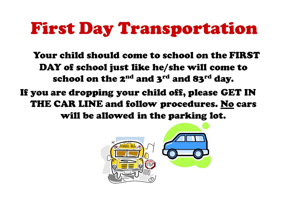 Your child should come to school on the FIRST DAY of school just like he/she will come to school on the 2 nd and 3 rd and 83 rd day.