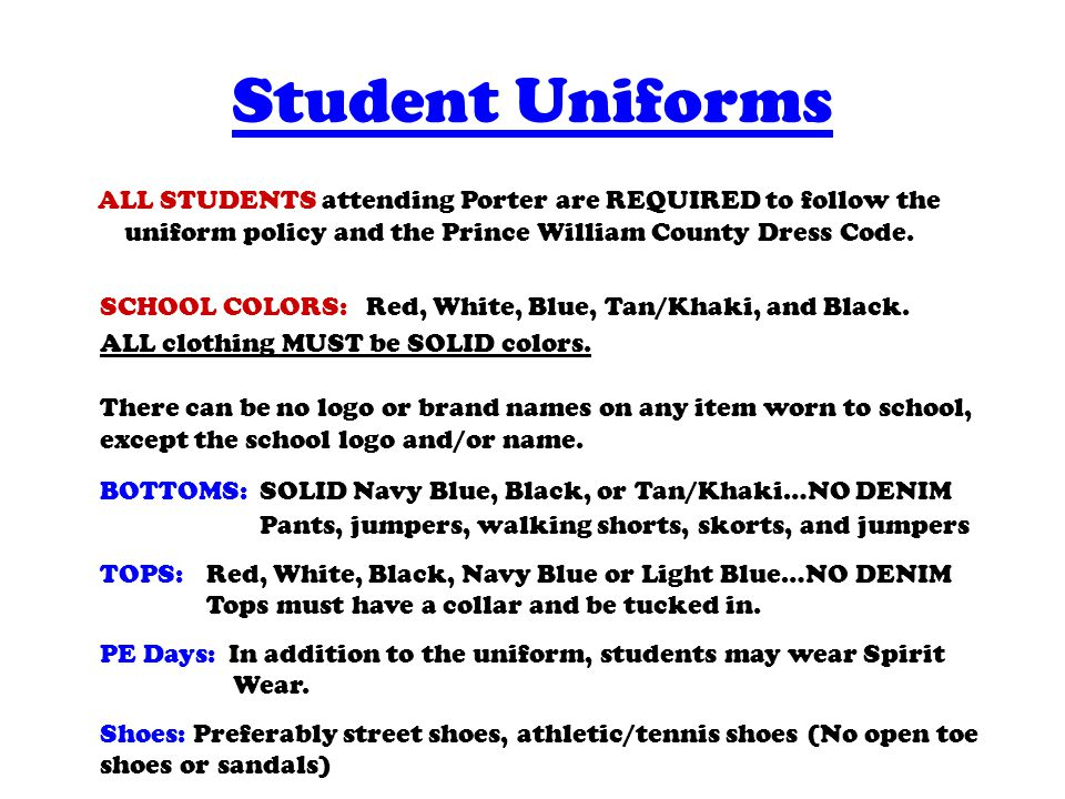 Student Uniforms ALL STUDENTS attending Porter are REQUIRED to follow the uniform policy and the Prince William County Dress Code.