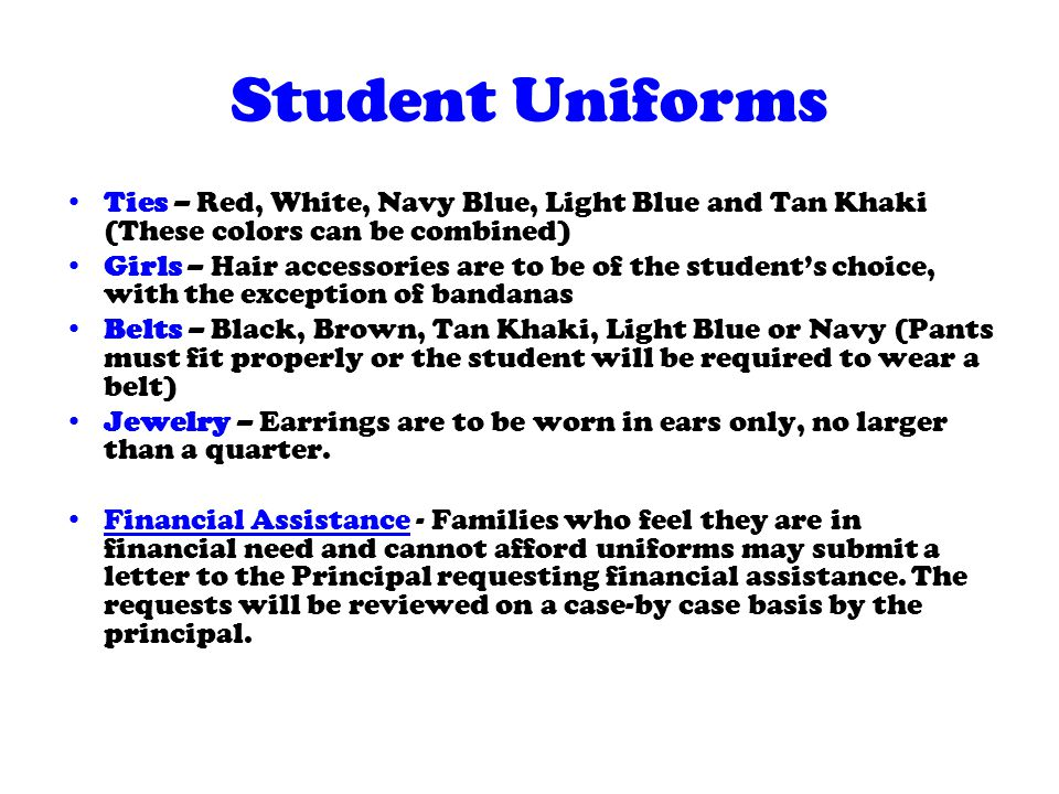 Student Uniforms Ties – Red, White, Navy Blue, Light Blue and Tan Khaki (These colors can be combined) Girls – Hair accessories are to be of the stude