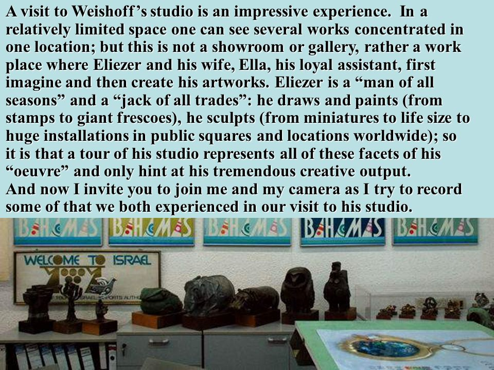 And before the sculpture is erected on the site, I wish to dedicate a few words to the artist and to his creation: Eliezer Weishoff does not need my h