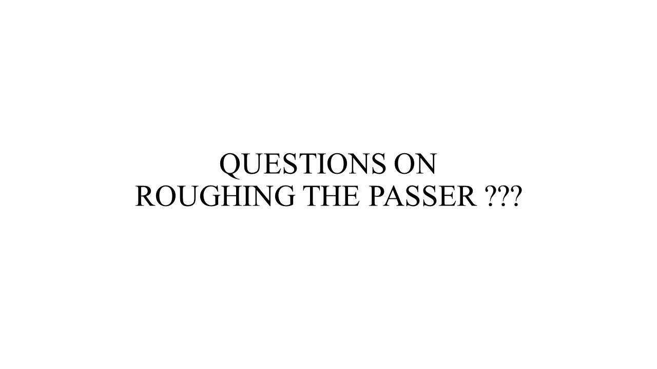 QUESTIONS ON ROUGHING THE PASSER ???