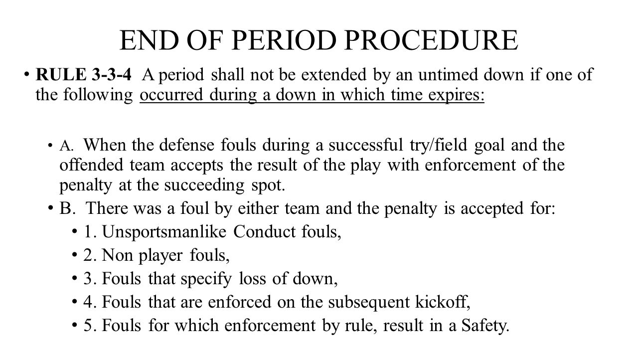 END OF PERIOD PROCEDURE RULE 3-3-4 A period shall not be extended by an untimed down if one of the following occurred during a down in which time expi