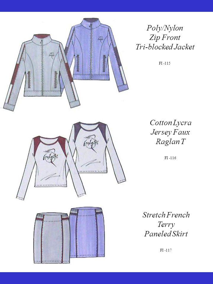 Stretch French Terry Paneled Skirt FI -117 Cotton Lycra Jersey Faux Raglan T FI -116 Poly/Nylon Zip Front Tri-blocked Jacket FI -115