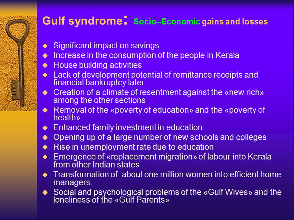 Gulf syndrome : Socio–Economic gains and losses  Significant impact on savings.