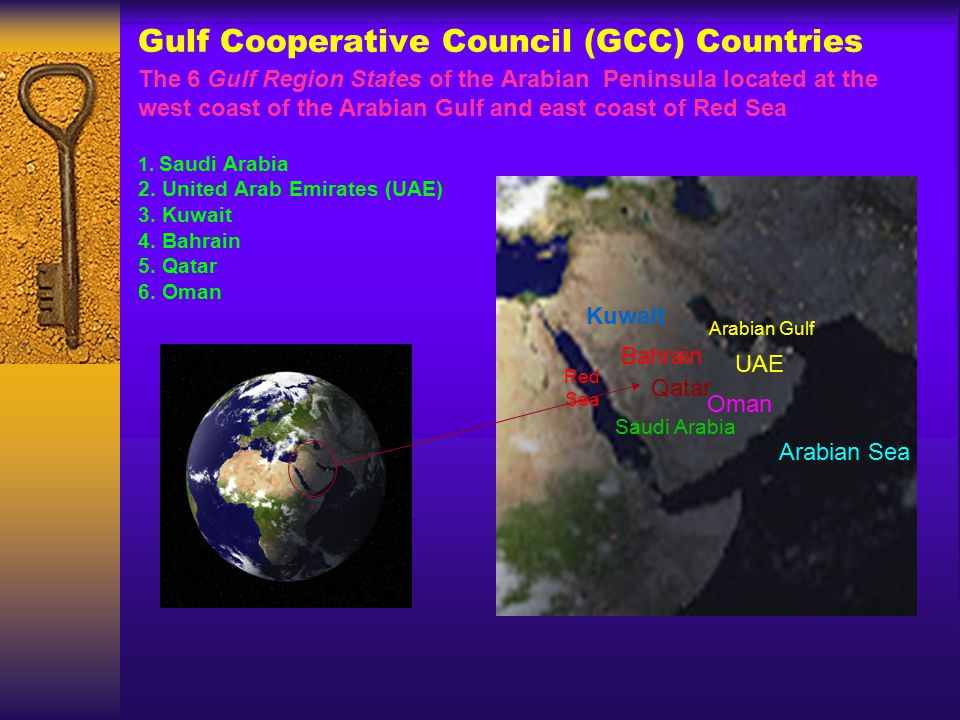 Gulf Cooperative Council (GCC) Countries The 6 Gulf Region States of the Arabian Peninsula located at the west coast of the Arabian Gulf and east coast of Red Sea 1.