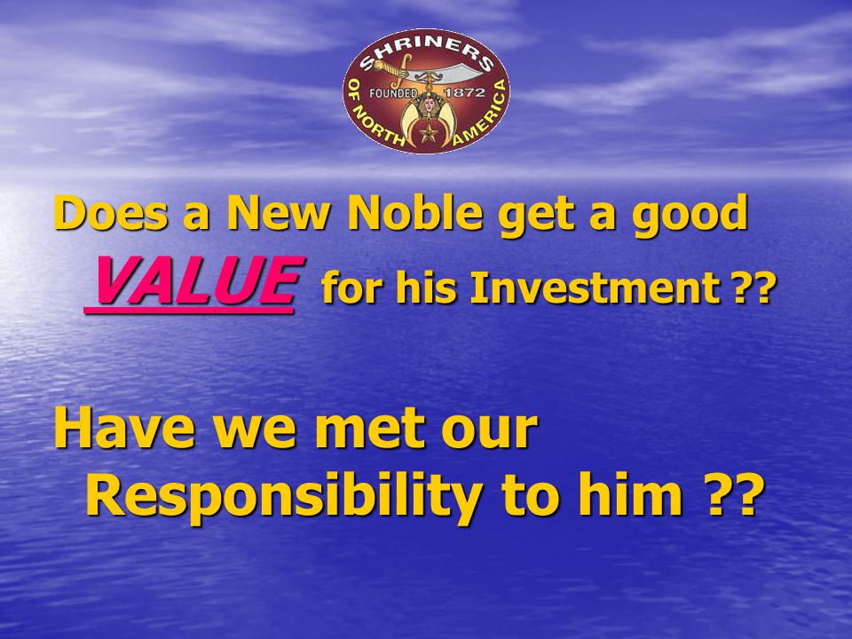 Does a New Noble get a good VALUE for his Investment ?? Have we met our Responsibility to him ??