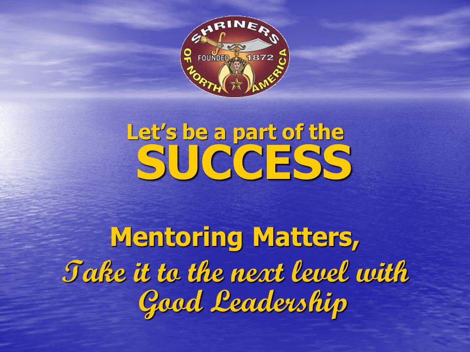 Let's be a part of the SUCCESS Mentoring Matters, Take it to the next level with Good Leadership