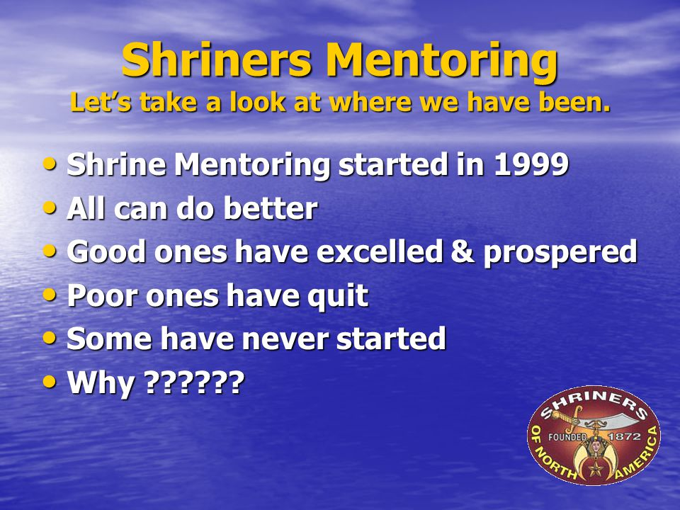 Shriners Mentoring Let's take a look at where we have been.