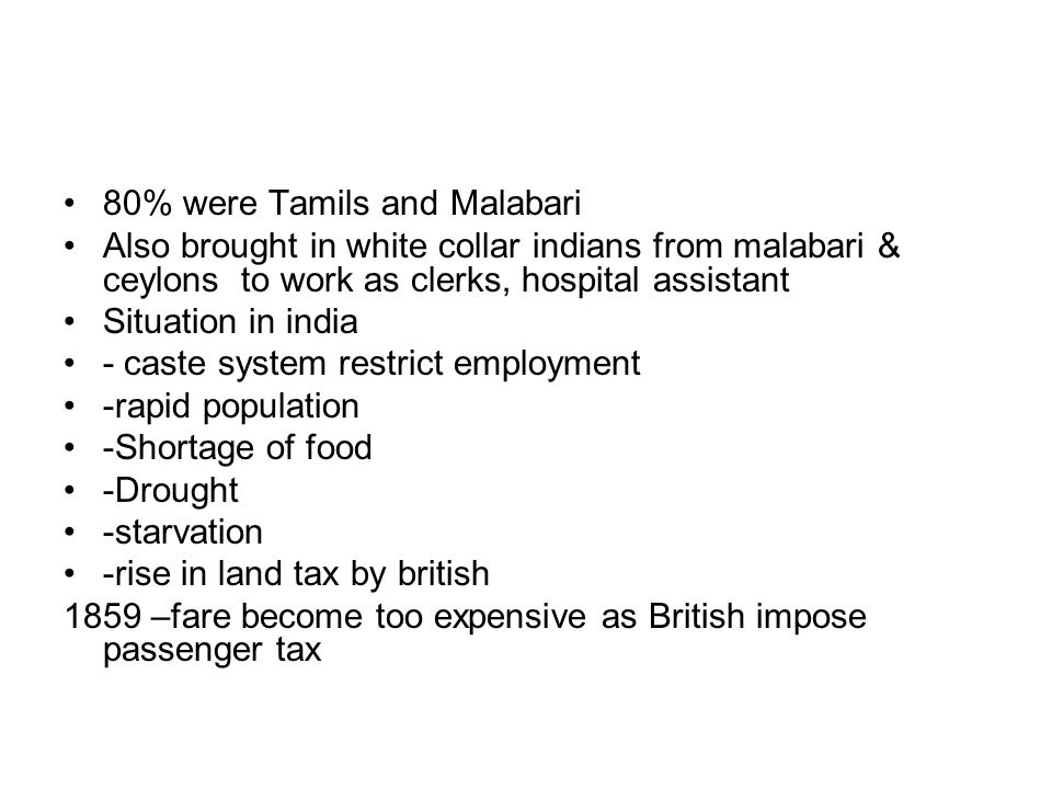 80% were Tamils and Malabari Also brought in white collar indians from malabari & ceylons to work as clerks, hospital assistant Situation in india - c