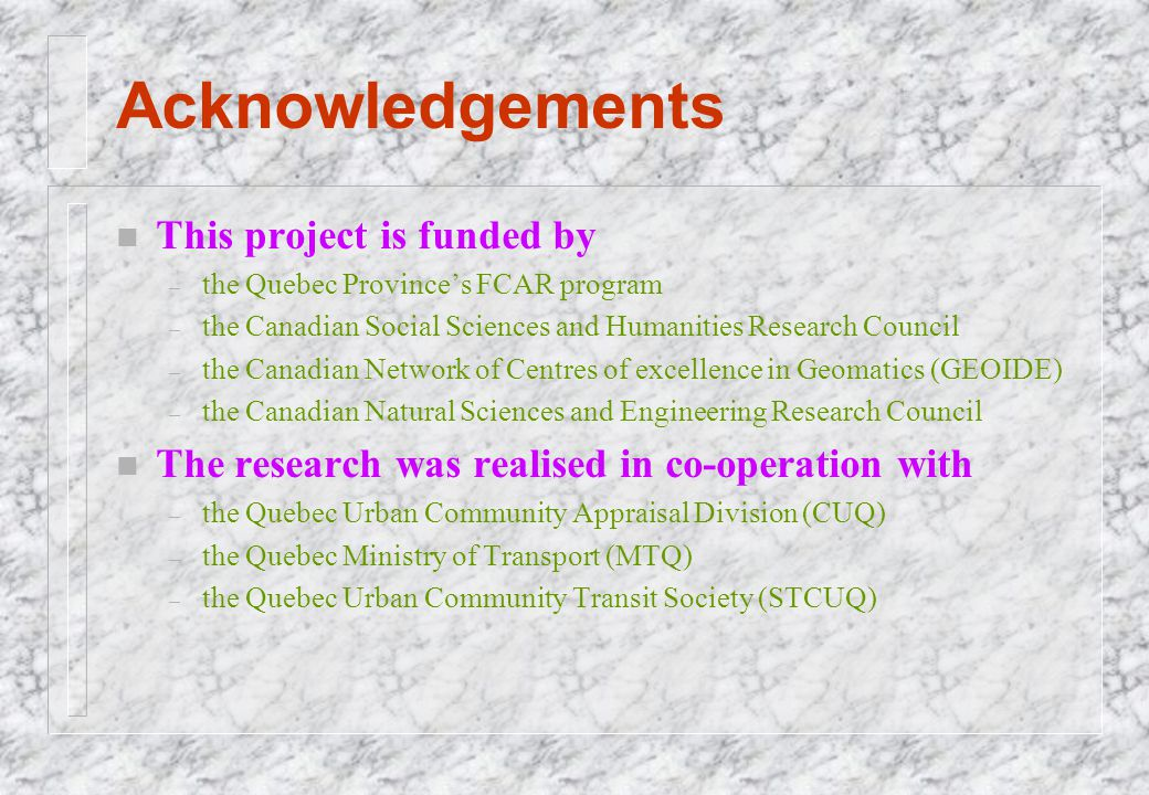 Acknowledgements n This project is funded by – the Quebec Province's FCAR program – the Canadian Social Sciences and Humanities Research Council – the