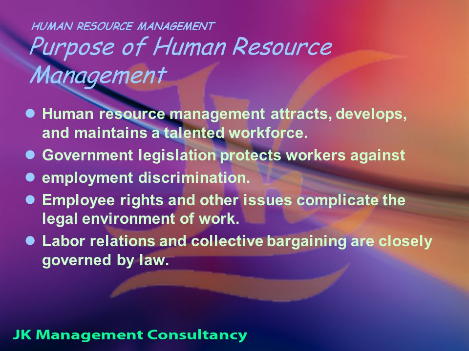 HUMAN RESOURCE MANAGEMENT Purpose of Human Resource Management Human resource management attracts, develops, and maintains a talented workforce.