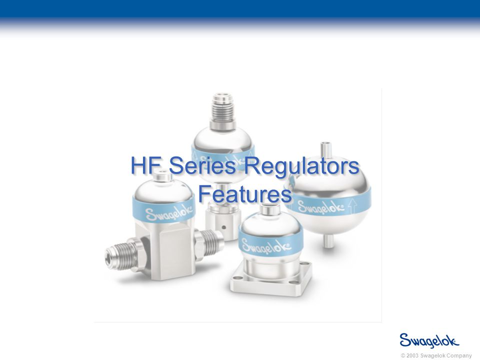 © 2003 Swagelok Company HF Series Regulators Features