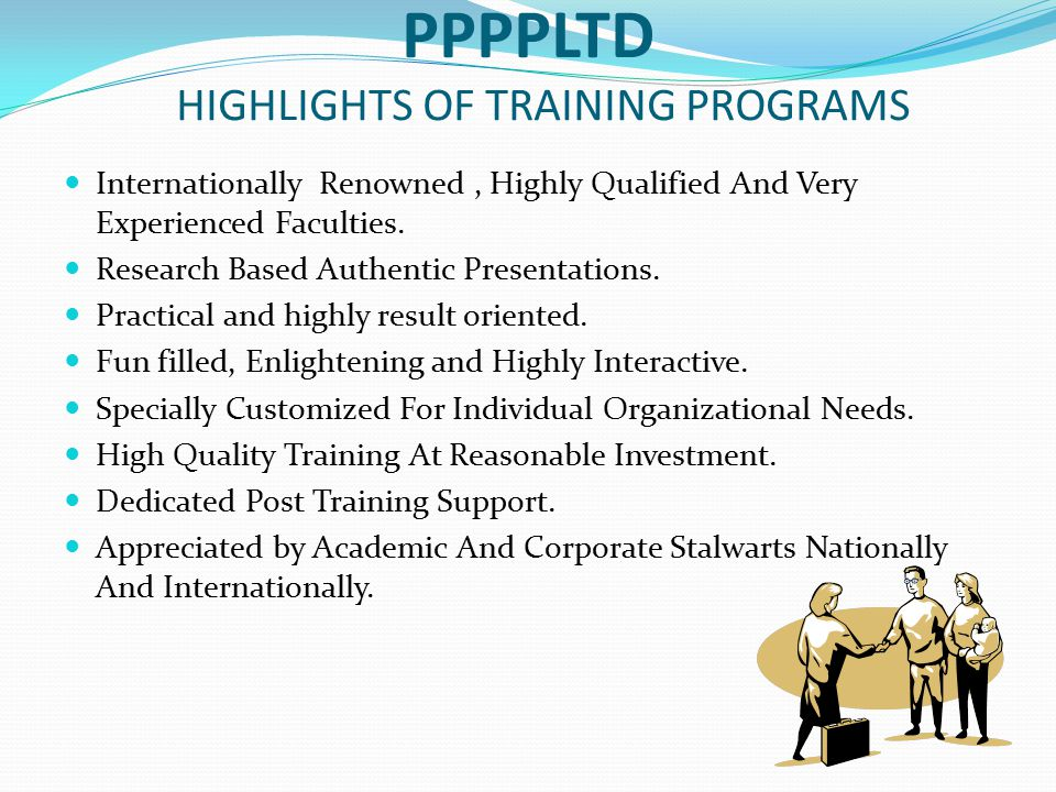 PPPPLTD HIGHLIGHTS OF TRAINING PROGRAMS Internationally Renowned, Highly Qualified And Very Experienced Faculties.