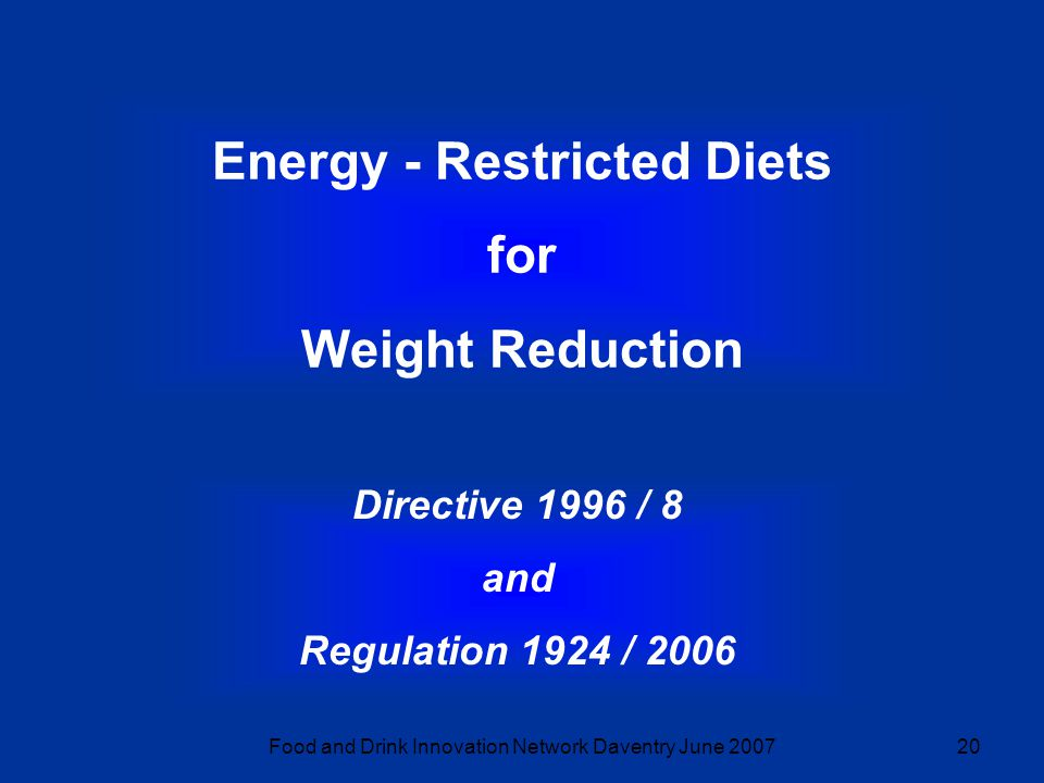 Food and Drink Innovation Network Daventry June 200720 Energy - Restricted Diets for Weight Reduction Directive 1996 / 8 and Regulation 1924 / 2006