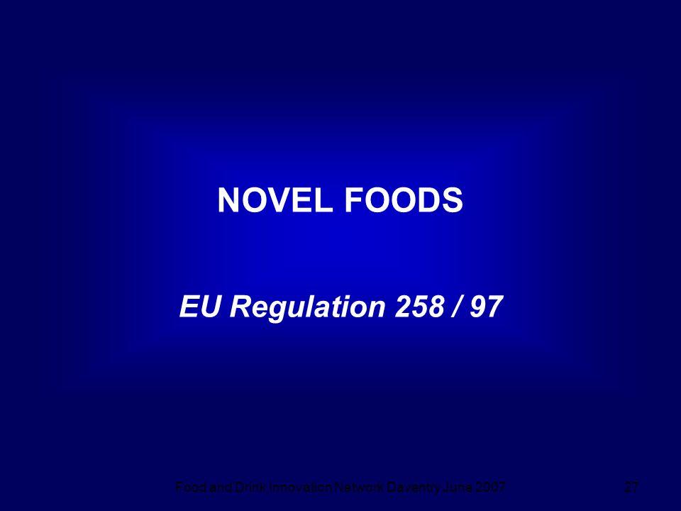 Food and Drink Innovation Network Daventry June 200727 NOVEL FOODS EU Regulation 258 / 97