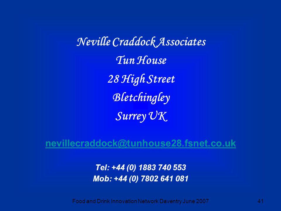 Food and Drink Innovation Network Daventry June 200741 Neville Craddock Associates Tun House 28 High Street Bletchingley Surrey UK nevillecraddock@tunhouse28.fsnet.co.uk Tel: +44 (0) 1883 740 553 Mob: +44 (0) 7802 641 081 nevillecraddock@tunhouse28.fsnet.co.uk