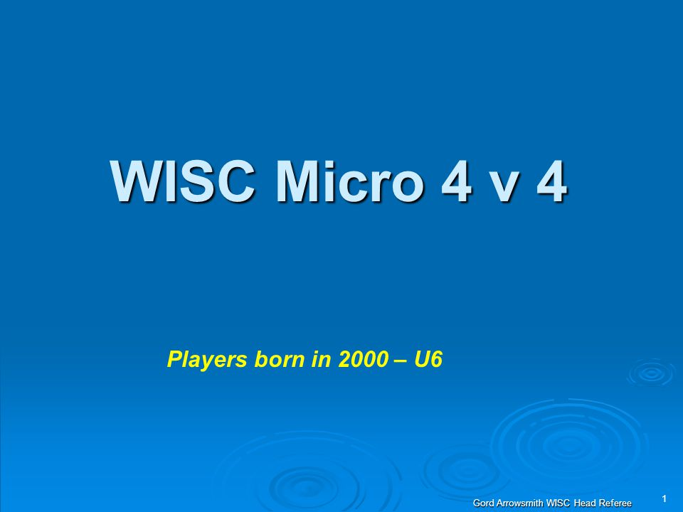 1 Gord Arrowsmith WISC Head Referee WISC Micro 4 v 4 Players born in 2000 – U6