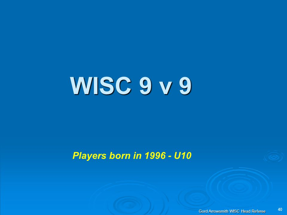 40 Gord Arrowsmith WISC Head Referee WISC 9 v 9 Players born in 1996 - U10