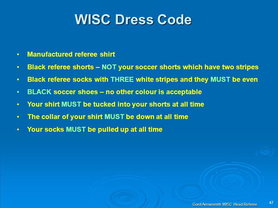 47 Gord Arrowsmith WISC Head Referee WISC Dress Code Manufactured referee shirt Black referee shorts – NOT your soccer shorts which have two stripes B
