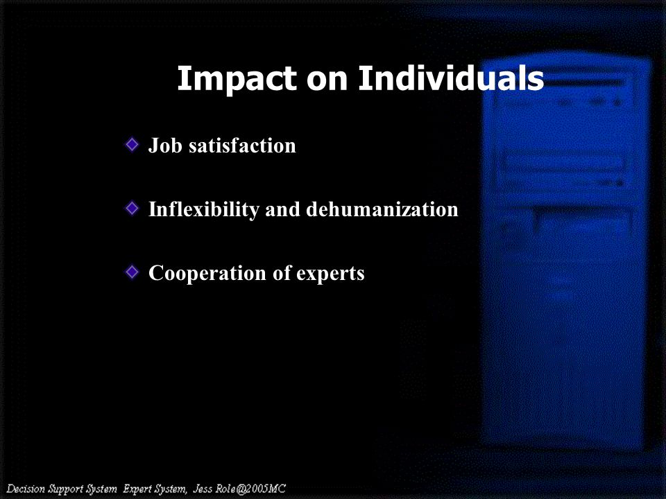 Impact on Individuals Job satisfaction Inflexibility and dehumanization Cooperation of experts