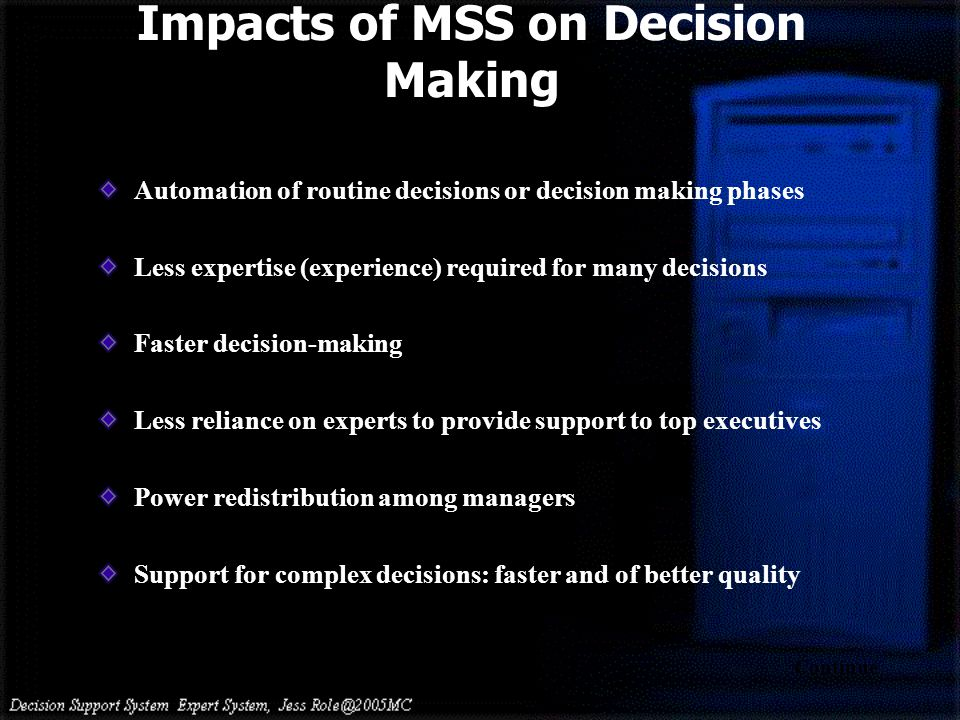 Automation of routine decisions or decision making phases Less expertise (experience) required for many decisions Faster decision-making Less reliance