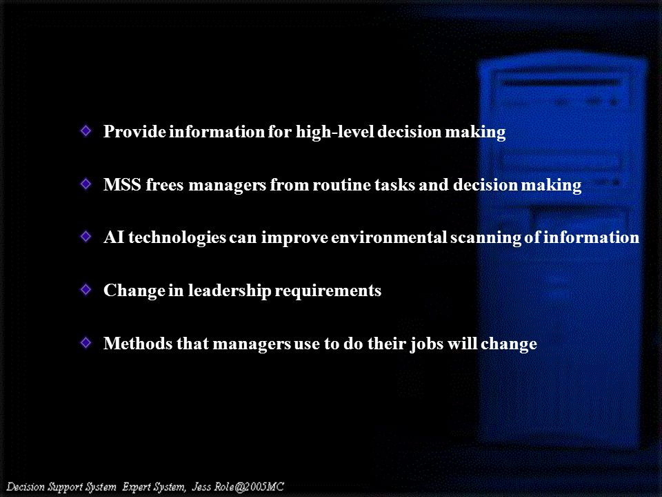 Provide information for high-level decision making MSS frees managers from routine tasks and decision making AI technologies can improve environmental