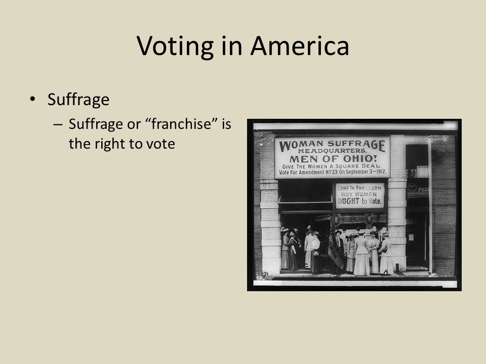 "Voting in America Suffrage – Suffrage or ""franchise"" is the right to vote"
