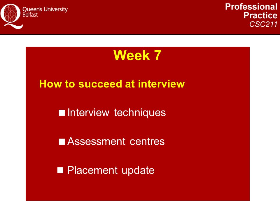 Week 7 How to succeed at interview  Interview techniques  Assessment centres Placement update