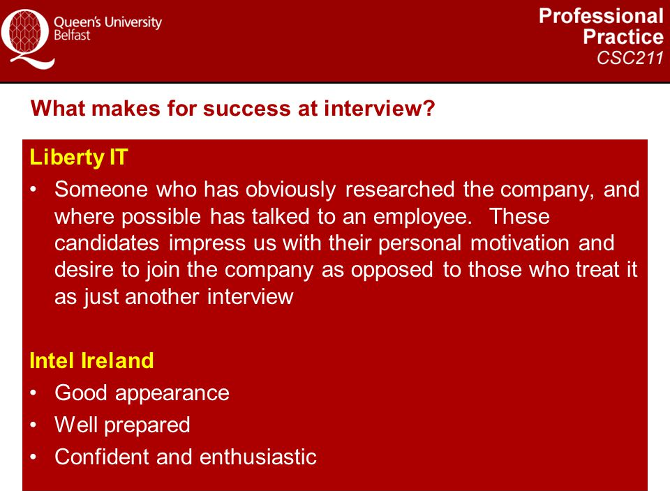 What makes for success at interview? Liberty IT Someone who has obviously researched the company, and where possible has talked to an employee. These