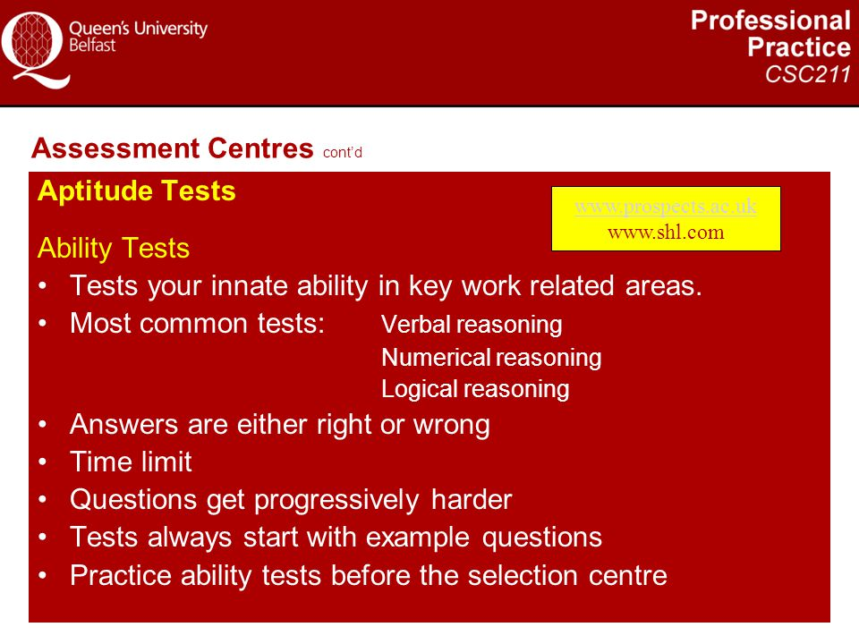 Assessment Centres cont'd Aptitude Tests Ability Tests Tests your innate ability in key work related areas. Most common tests: Verbal reasoning Numeri