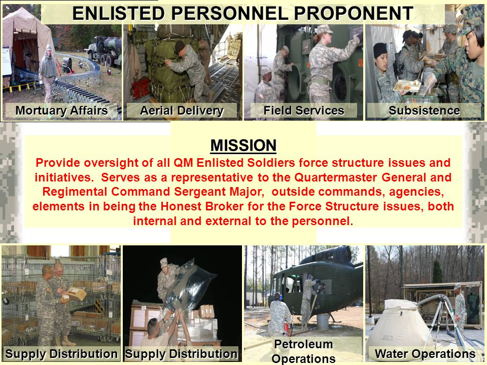 Warrior Logisticians 3 Mortuary Affairs Water Operations Subsistence MISSION Provide oversight of all QM Enlisted Soldiers force structure issues and