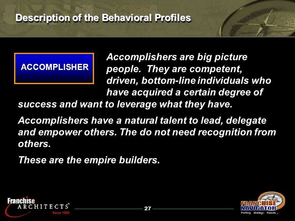 27 ® Profiling. Strategy. Results. Since 1980 Accomplishers are big picture people.
