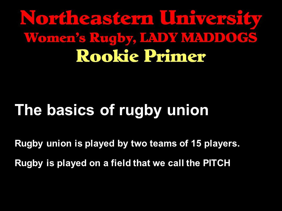 The basics of rugby union Rugby union is played by two teams of 15 players.