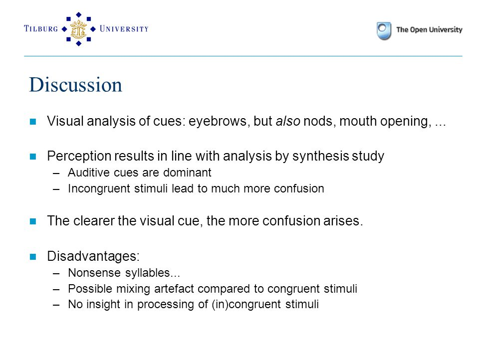 Discussion Visual analysis of cues: eyebrows, but also nods, mouth opening,...