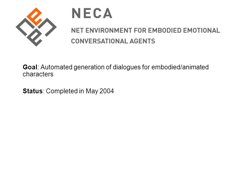 Goal: Automated generation of dialogues for embodied/animated characters Status: Completed in May 2004