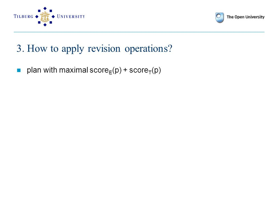 3. How to apply revision operations? plan with maximal score E (p) + score T (p)