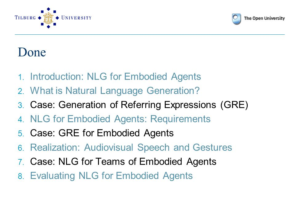 Done 1. Introduction: NLG for Embodied Agents 2. What is Natural Language Generation.