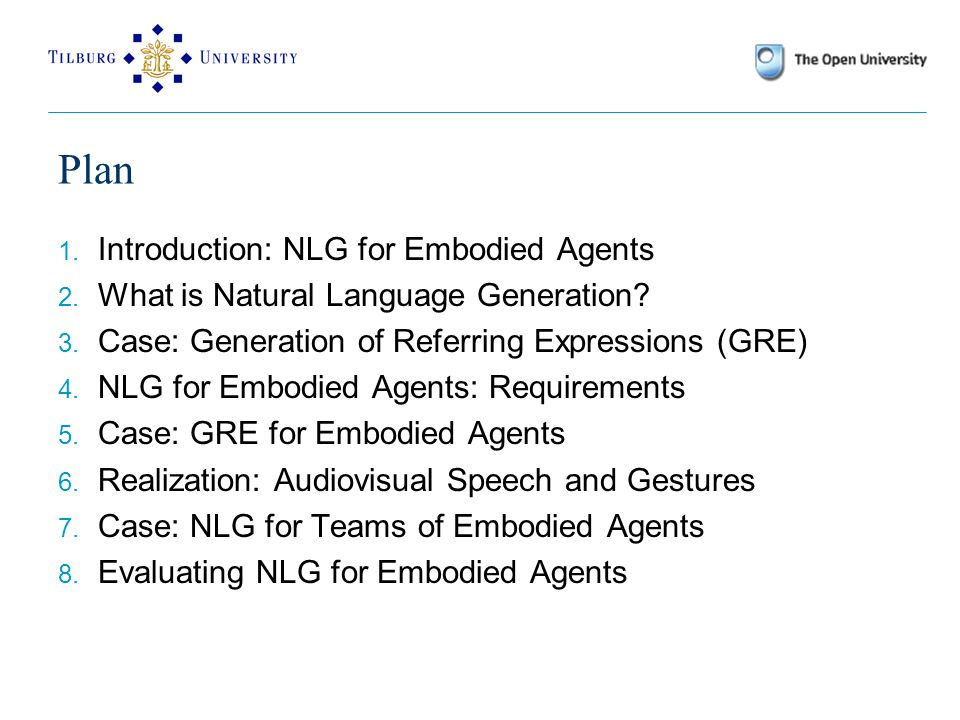 Plan 1. Introduction: NLG for Embodied Agents 2. What is Natural Language Generation.