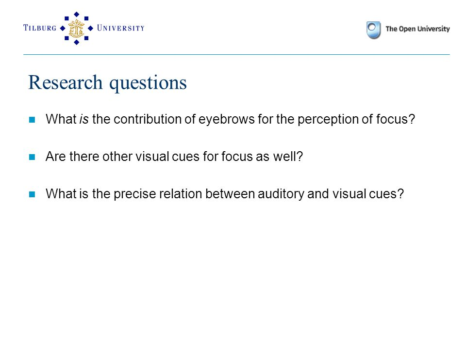 Research questions What is the contribution of eyebrows for the perception of focus.