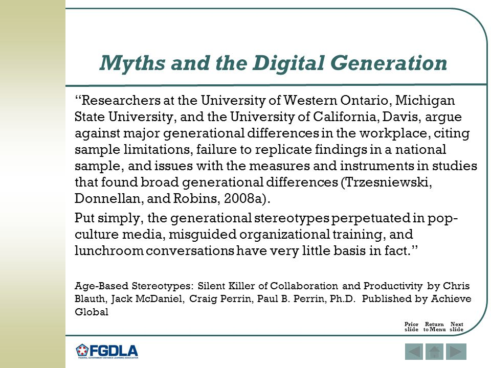Researchers at the University of Western Ontario, Michigan State University, and the University of California, Davis, argue against major generational differences in the workplace, citing sample limitations, failure to replicate findings in a national sample, and issues with the measures and instruments in studies that found broad generational differences (Trzesniewski, Donnellan, and Robins, 2008a).